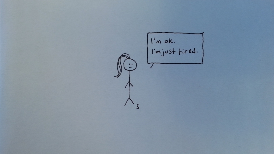 I'm ok. I'm just tired.